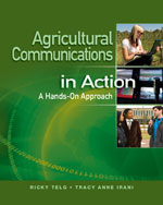 Agricultural Communications in Action: A Hands-On Approach AUTHORS: Ricky Telg; Tracy Anne Irani ISBN-13: 9781111317140